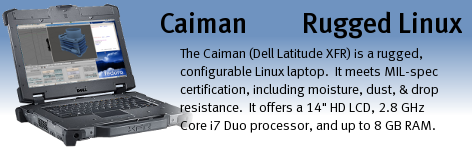 The Caiman (Dell Latitude XFR) is our most configurable rugged Linux laptop.  The Caiman XFR carries a MIL-STD-810F certification for ruggedness and offers a selection of processor, RAM, hard drive size, optical drive, and more.