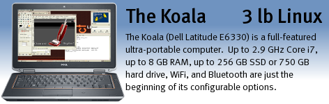 The Koala (Dell Latitude E6320 / E6330 with Linux) ultra-portable computer.